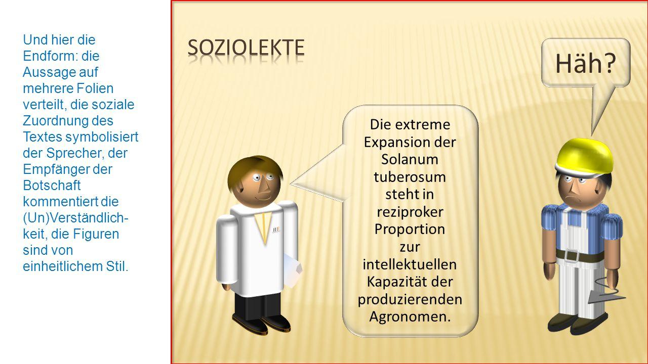 Die extreme Expansion der Solanum tuberosum steht in reziproker Proportion zur intellektuellen Kapazität der produzierenden Agronomen.
