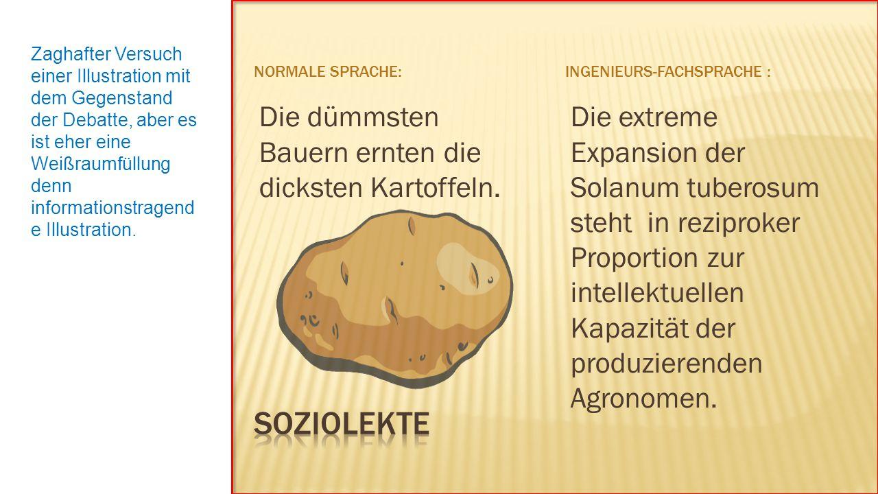 NORMALE SPRACHE:INGENIEURS-FACHSPRACHE : Die dümmsten Bauern ernten die dicksten Kartoffeln.