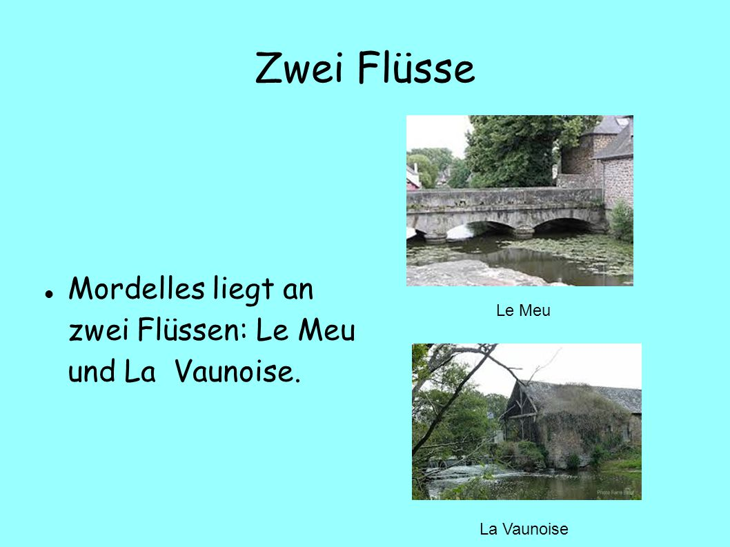 Zwei Flüsse Mordelles liegt an zwei Flüssen: Le Meu und La Vaunoise. La Vaunoise Le Meu