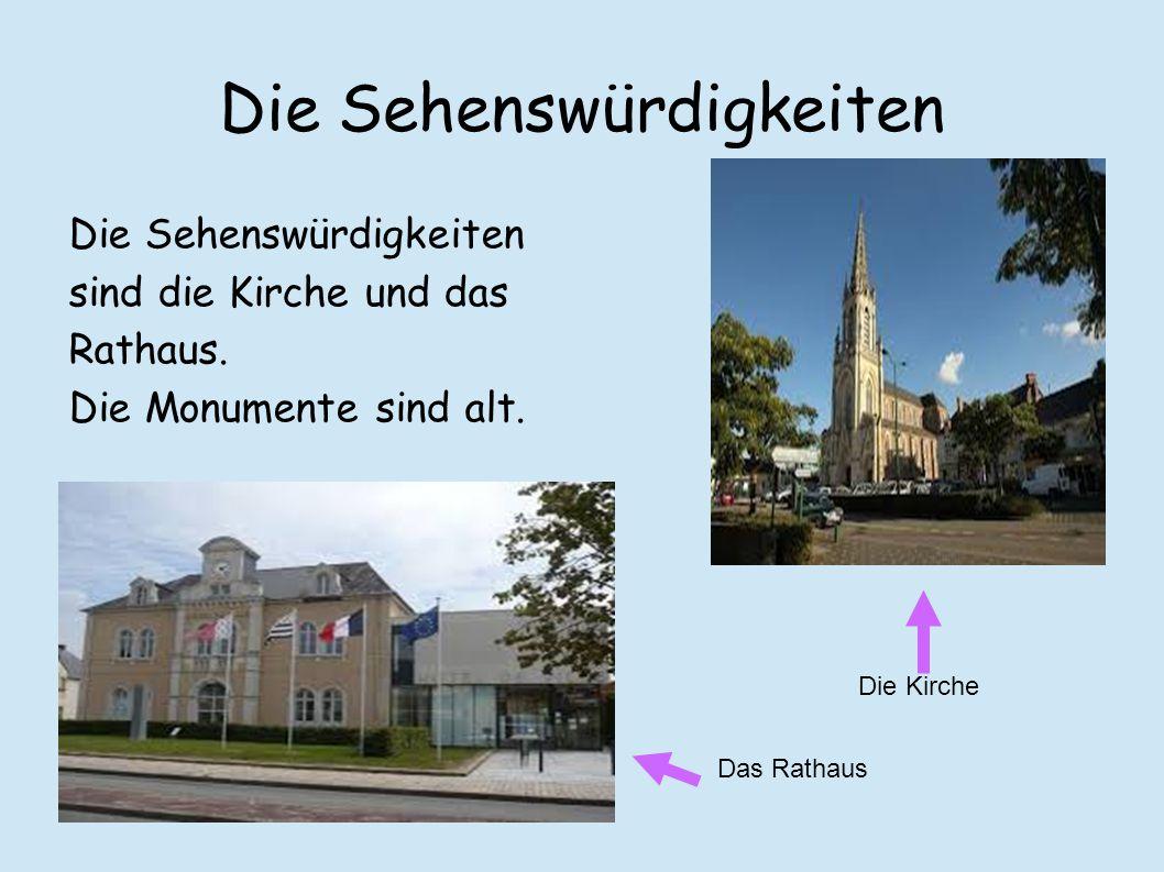 Die Sehenswürdigkeiten Die Sehenswürdigkeiten sind die Kirche und das Rathaus.