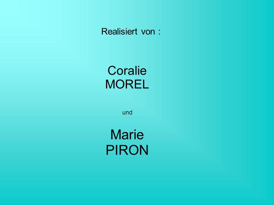 Realisiert von : Coralie MOREL Marie PIRON und