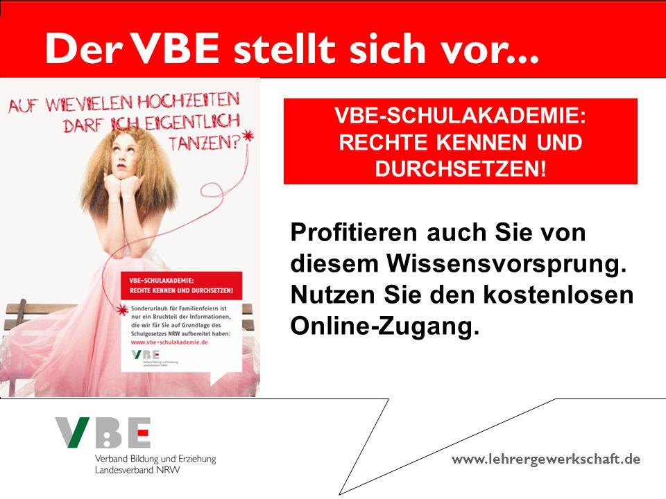 www.lehrergewerkschaft.de Der VBE stellt sich vor... VBE-SCHULAKADEMIE: RECHTE KENNEN UND DURCHSETZEN! Profitieren auch Sie von diesem Wissensvorsprun