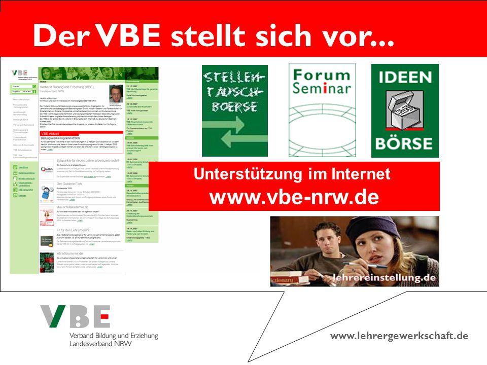 www.lehrergewerkschaft.de Der VBE stellt sich vor... Unterstützung im Internet www.vbe-nrw.de