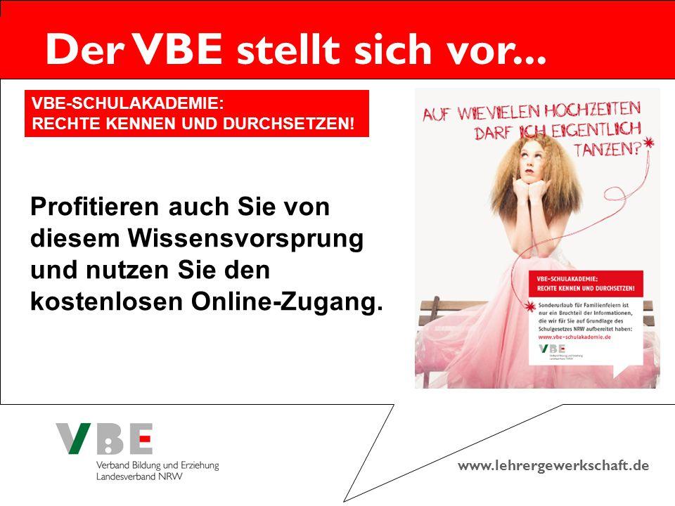 www.lehrergewerkschaft.de Der VBE stellt sich vor... Profitieren auch Sie von diesem Wissensvorsprung und nutzen Sie den kostenlosen Online-Zugang. VB