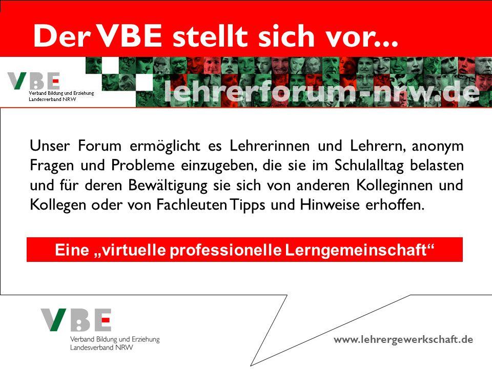 www.lehrergewerkschaft.de Der VBE stellt sich vor... Unser Forum ermöglicht es Lehrerinnen und Lehrern, anonym Fragen und Probleme einzugeben, die sie