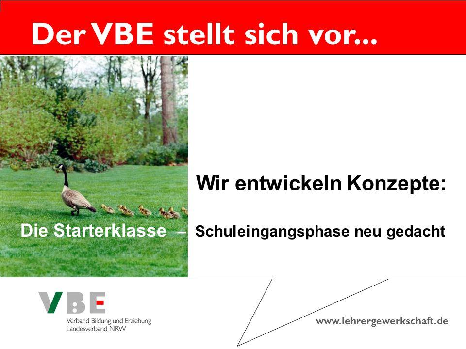 www.lehrergewerkschaft.de Der VBE stellt sich vor... Wir entwickeln Konzepte: Die Starterklasse – Schuleingangsphase neu gedacht