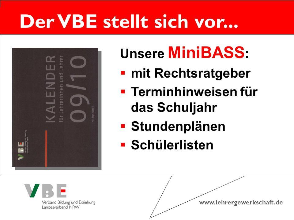 www.lehrergewerkschaft.de Der VBE stellt sich vor... Unsere MiniBASS :  mit Rechtsratgeber  Terminhinweisen für das Schuljahr  Stundenplänen  Schü