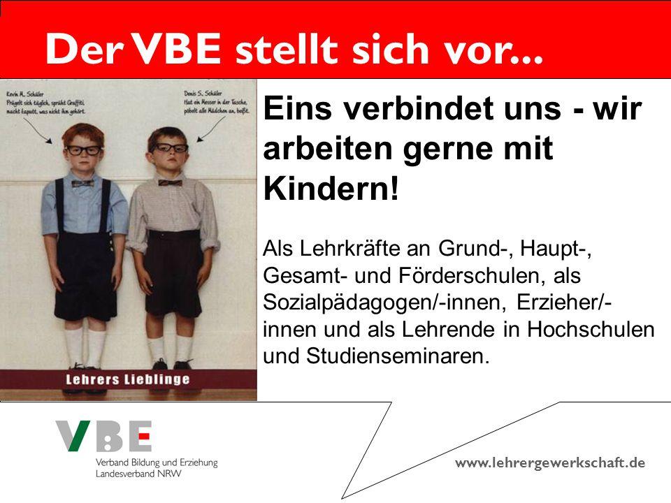 www.lehrergewerkschaft.de Der VBE stellt sich vor... Eins verbindet uns - wir arbeiten gerne mit Kindern! Als Lehrkräfte an Grund-, Haupt-, Gesamt- un