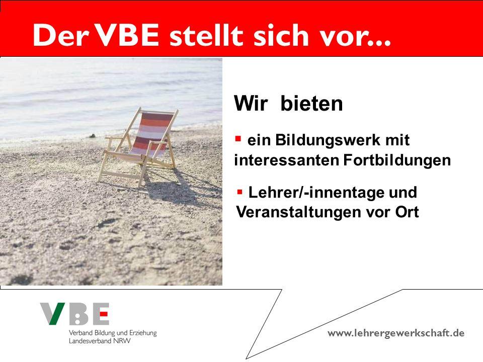 www.lehrergewerkschaft.de Der VBE stellt sich vor... Wir bieten  ein Bildungswerk mit interessanten Fortbildungen  Lehrer/-innentage und Veranstaltu