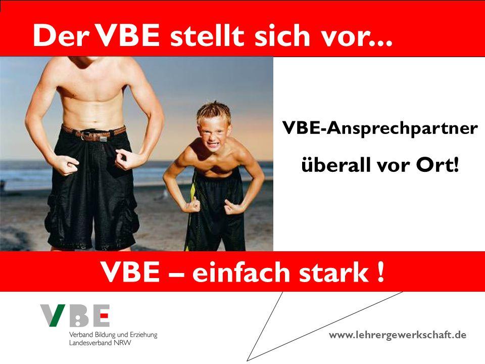 www.lehrergewerkschaft.de Der VBE stellt sich vor... VBE-Ansprechpartner überall vor Ort! VBE – einfach stark !