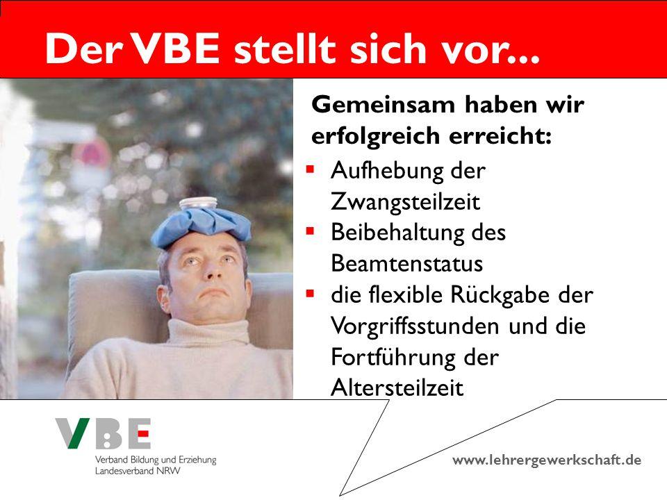 www.lehrergewerkschaft.de Der VBE stellt sich vor... Gemeinsam haben wir erfolgreich erreicht:  Aufhebung der Zwangsteilzeit  Beibehaltung des Beamt