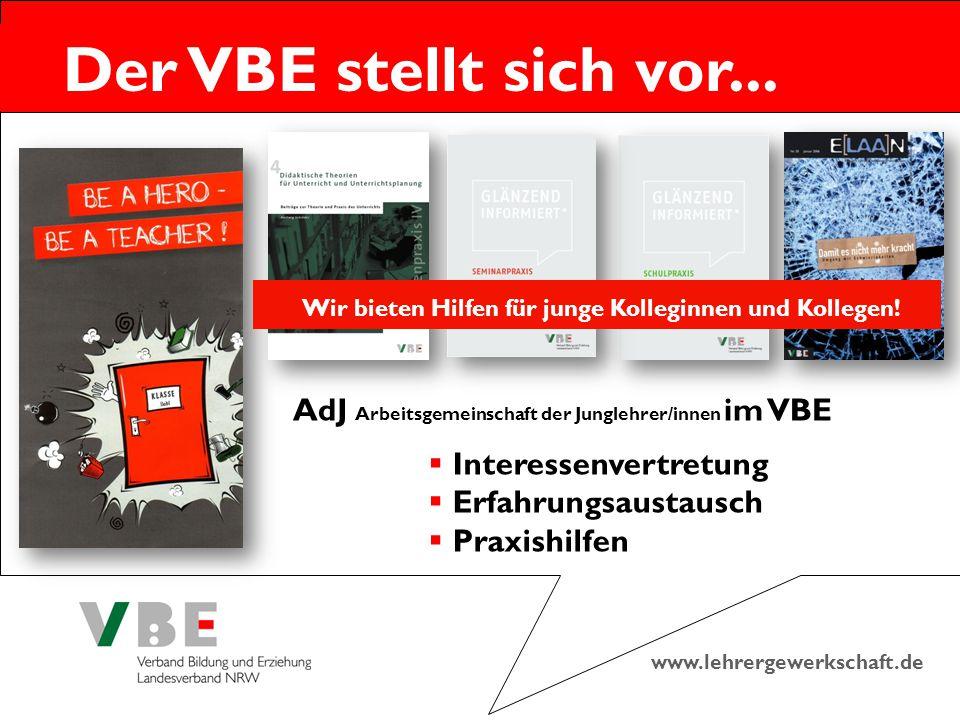 www.lehrergewerkschaft.de Der VBE stellt sich vor... Wir bieten Hilfen für junge Kolleginnen und Kollegen! AdJ Arbeitsgemeinschaft der Junglehrer/inne
