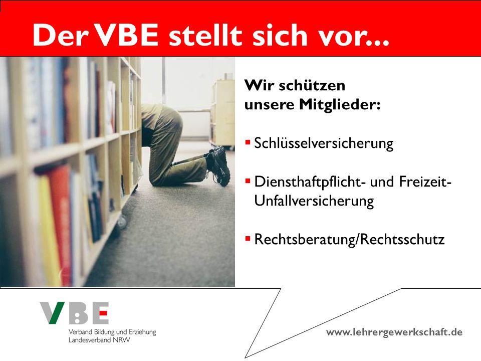 www.lehrergewerkschaft.de Der VBE stellt sich vor... Wir schützen unsere Mitglieder:  Schlüsselversicherung  Diensthaftpflicht- und Freizeit- Unfall