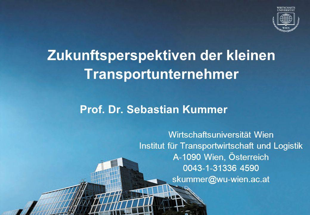 © Prof. Dr. Sebastian Kummer 2004 Zukunftsperspektiven der kleinen Transportunternehmer Prof. Dr. Sebastian Kummer Wirtschaftsuniversität Wien Institu