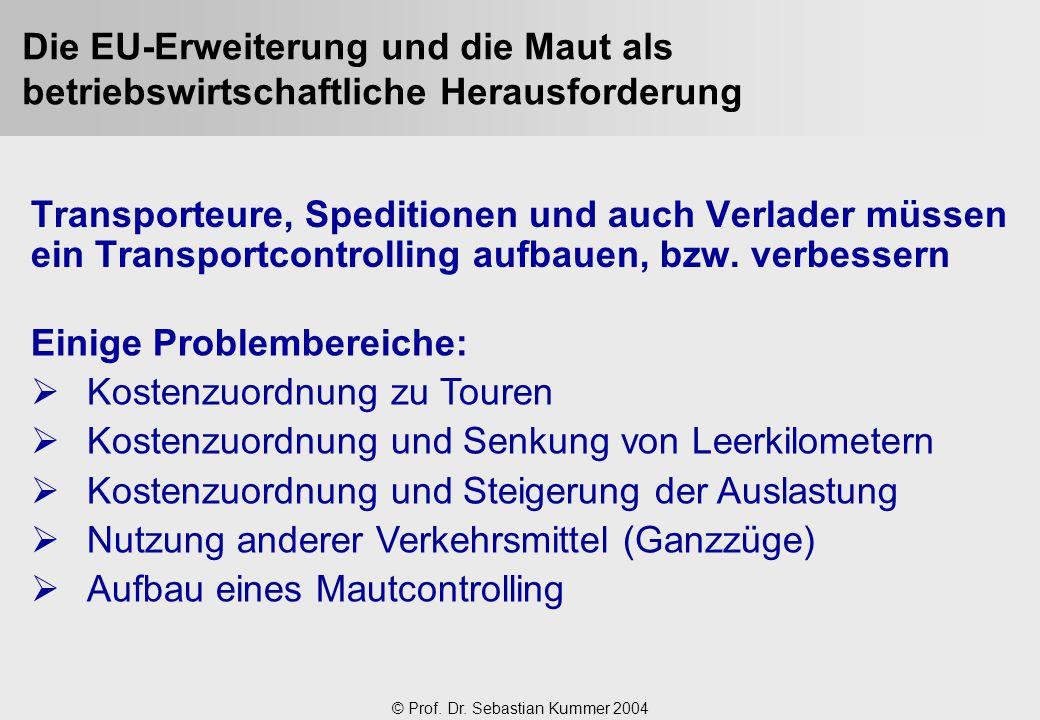 © Prof. Dr. Sebastian Kummer 2004 Die EU-Erweiterung und die Maut als betriebswirtschaftliche Herausforderung Transporteure, Speditionen und auch Verl
