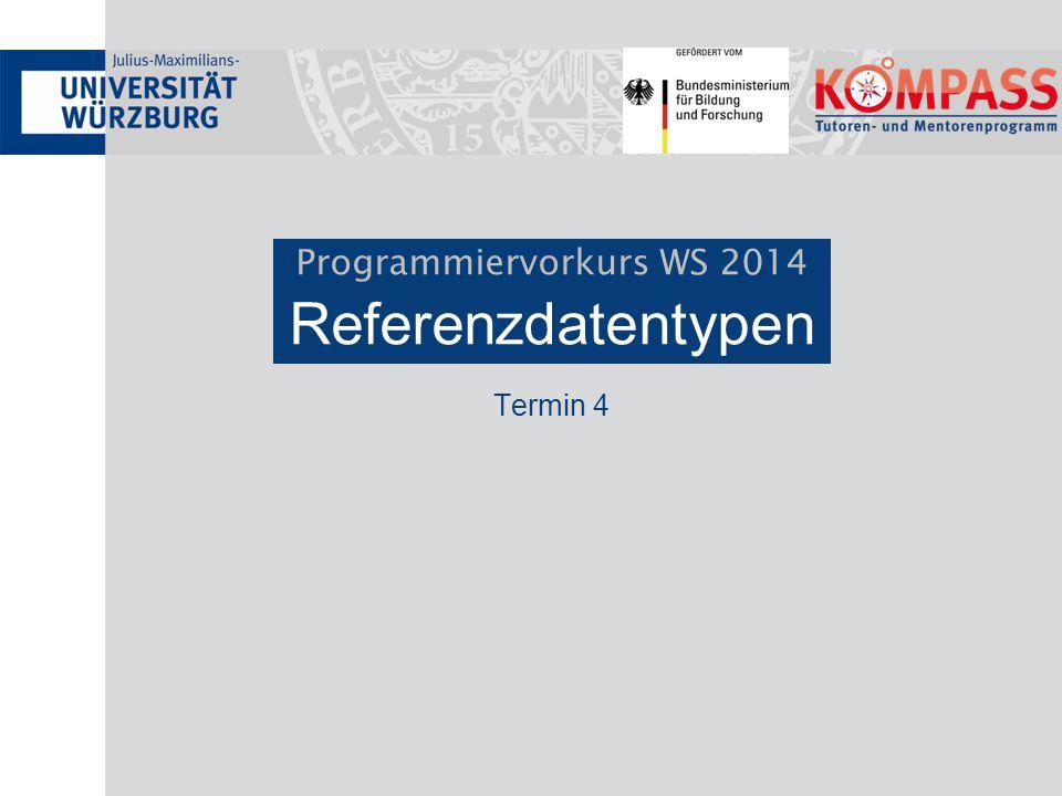 Programmiervorkurs WS 2014 Referenzdatentypen Termin 4