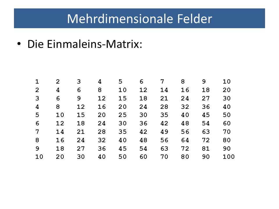 Mehrdimensionale Felder 1 2 3 4 5 6 7 8 9 10 2 4 6 8 10 12 14 16 18 20 3 6 9 12 15 18 21 24 27 30 4 8 12 16 20 24 28 32 36 40 5 10 15 20 25 30 35 40 4