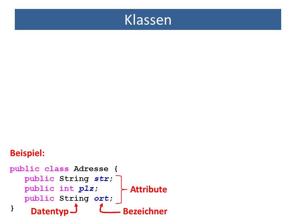 Klassen public class Adresse { public String str; public int plz; public String ort; } Beispiel: Attribute DatentypBezeichner