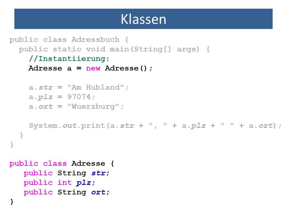 Klassen public class Adresse { public String str; public int plz; public String ort; } public class Adressbuch { public static void main(String[] args
