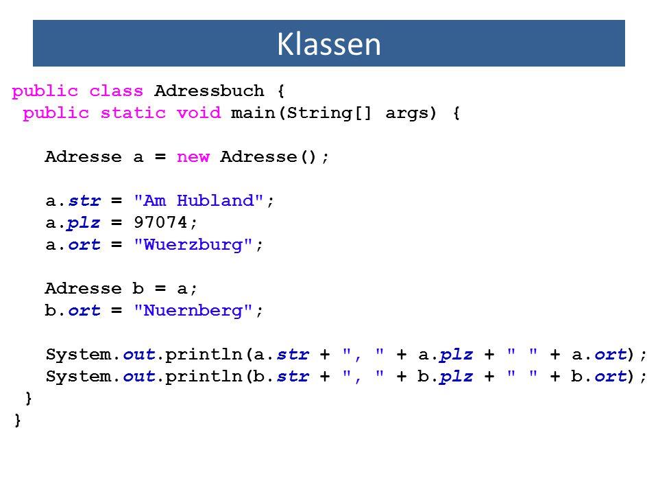 Klassen public class Adressbuch { public static void main(String[] args) { Adresse a = new Adresse(); a.str =