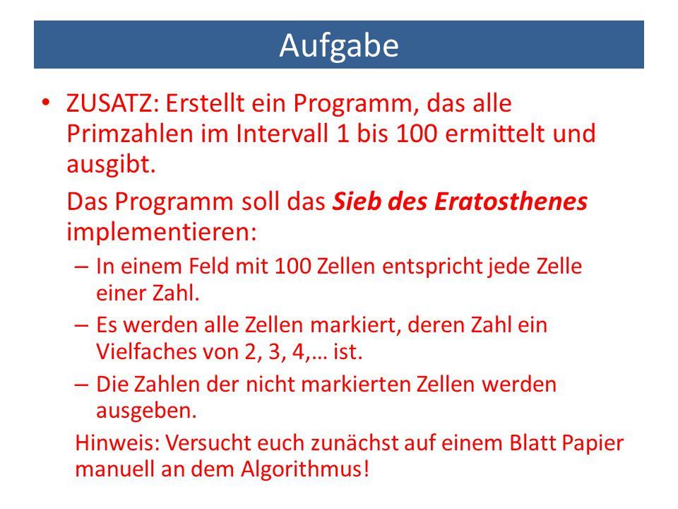 Aufgabe ZUSATZ: Erstellt ein Programm, das alle Primzahlen im Intervall 1 bis 100 ermittelt und ausgibt. Das Programm soll das Sieb des Eratosthenes i