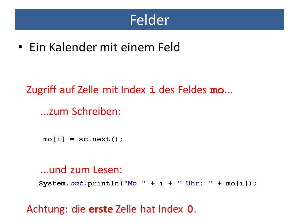 Felder Ein Kalender mit einem Feld mo[i] = sc.next(); System.out.println(
