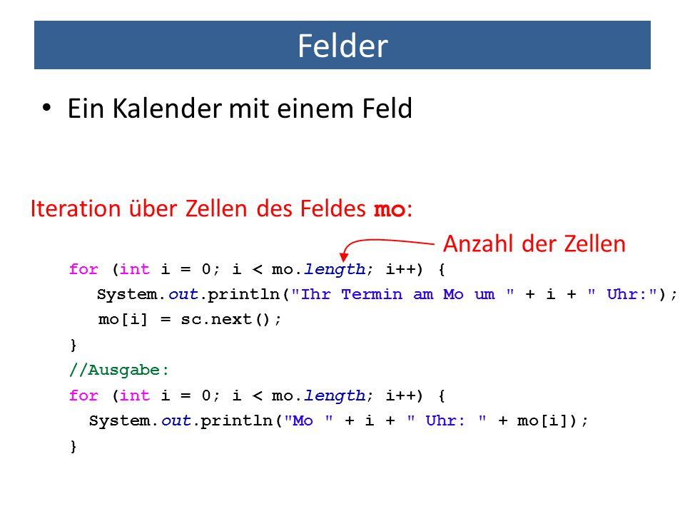 Felder Ein Kalender mit einem Feld for (int i = 0; i < mo.length; i++) { System.out.println(