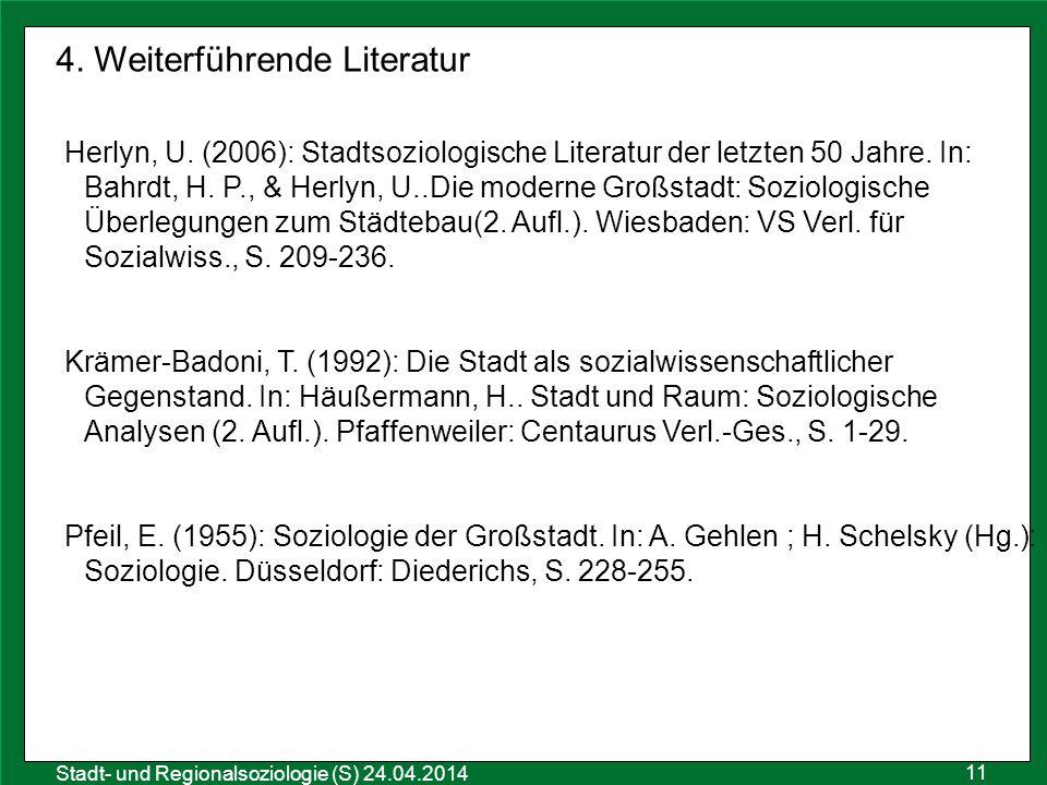 11 Sozialraumanalyse 25.10.2011 Stadt- und Regionalsoziologie (S) 24.04.2014 4. Weiterführende Literatur Herlyn, U. (2006): Stadtsoziologische Literat