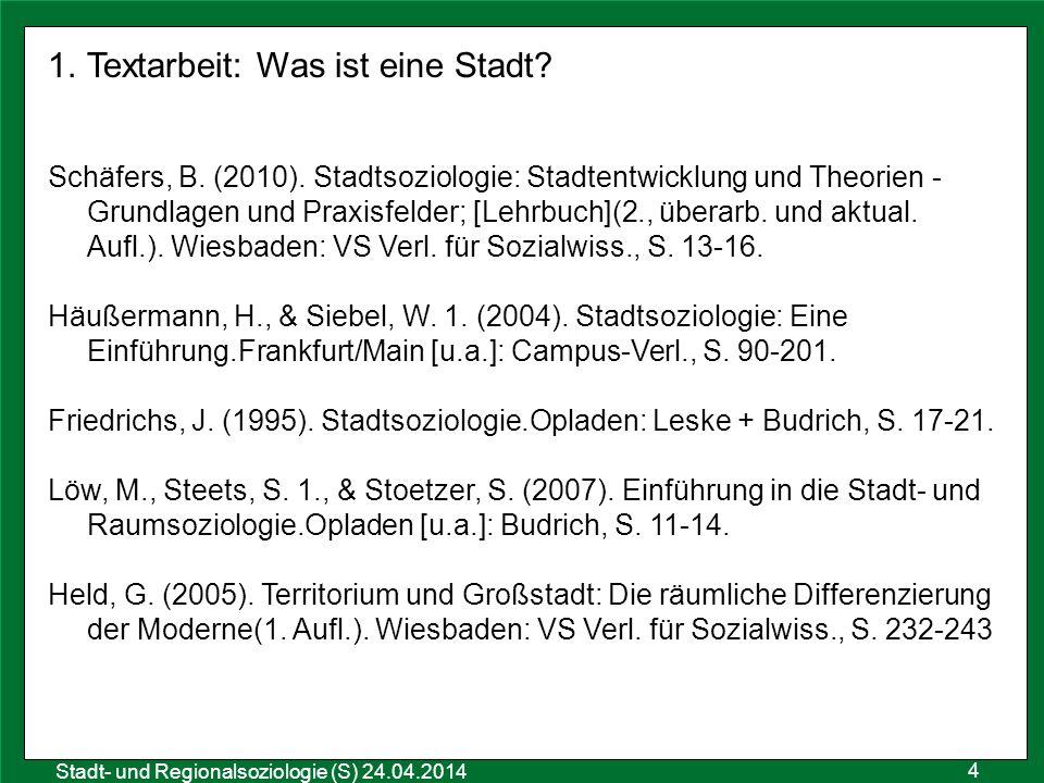 4 Sozialraumanalyse 25.10.2011 Stadt- und Regionalsoziologie (S) 24.04.2014 1.Textarbeit: Was ist eine Stadt? Schäfers, B. (2010). Stadtsoziologie: St