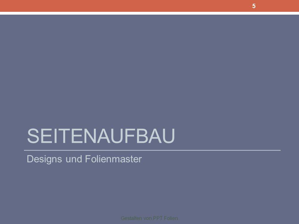 SEITENAUFBAU Designs und Folienmaster Gestalten von PPT Folien 5
