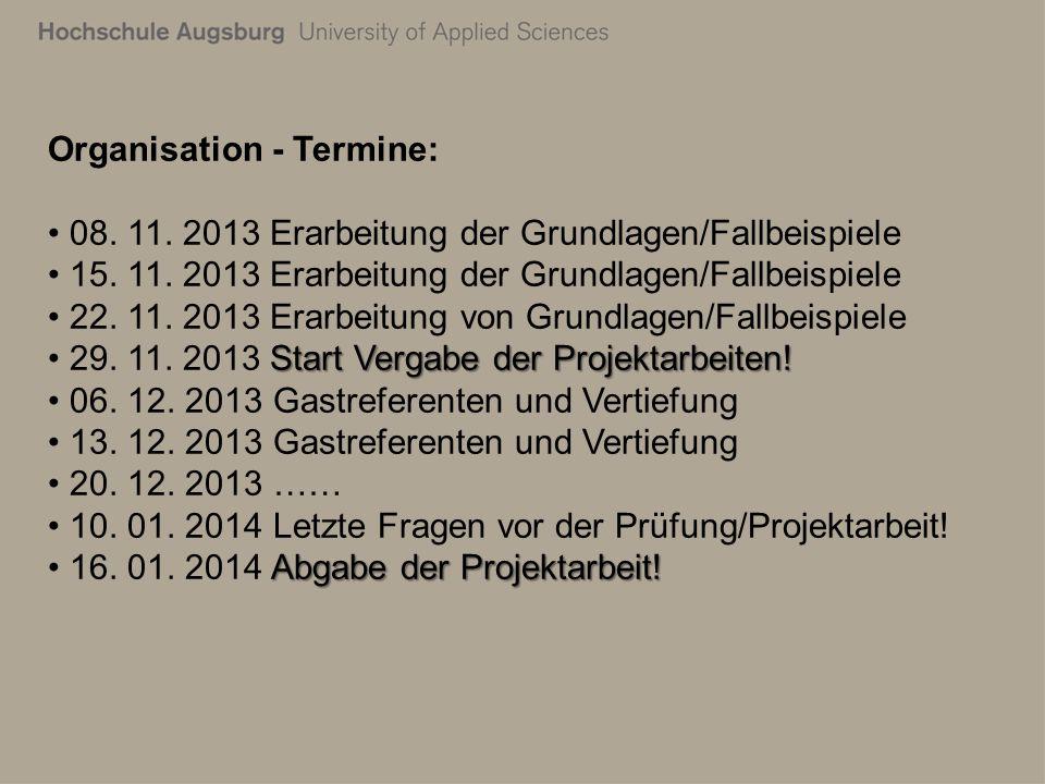 Organisation - Termine: 08. 11. 2013 Erarbeitung der Grundlagen/Fallbeispiele 15.