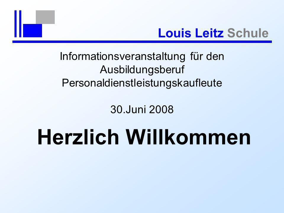 Louis Leitz Schule Informationsveranstaltung für den Ausbildungsberuf Personaldienstleistungskaufleute 30.Juni 2008 Herzlich Willkommen