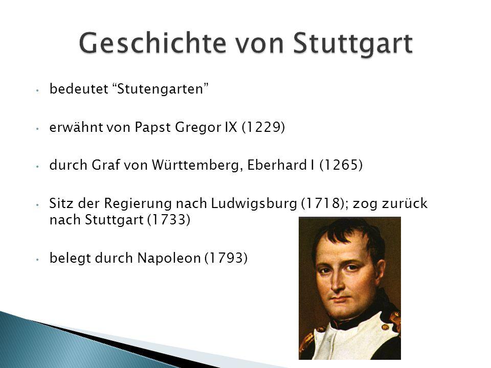 bedeutet Stutengarten erwähnt von Papst Gregor IX (1229) durch Graf von Württemberg, Eberhard I (1265) Sitz der Regierung nach Ludwigsburg (1718); zog zurück nach Stuttgart (1733) belegt durch Napoleon (1793)