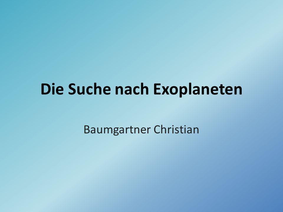 Themen Definition: Exoplanet Warum werden Exoplaneten gesucht? Geschichte Methoden Projekte