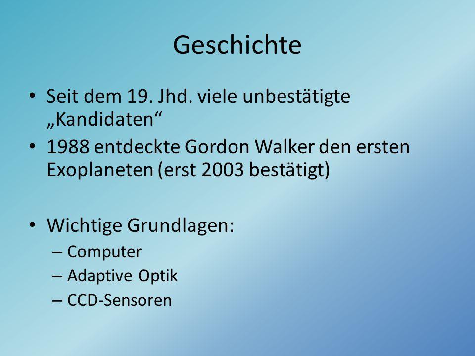 """Geschichte Seit dem 19. Jhd. viele unbestätigte """"Kandidaten"""" 1988 entdeckte Gordon Walker den ersten Exoplaneten (erst 2003 bestätigt) Wichtige Grundl"""