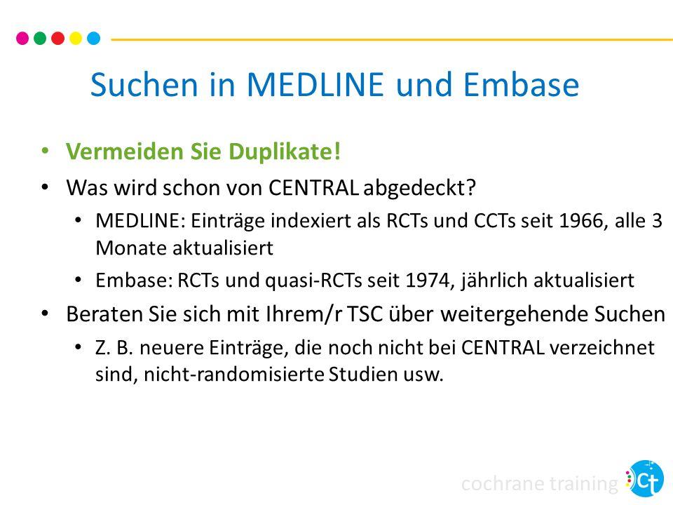cochrane training Suchen in MEDLINE und Embase Vermeiden Sie Duplikate! Was wird schon von CENTRAL abgedeckt? MEDLINE: Einträge indexiert als RCTs und