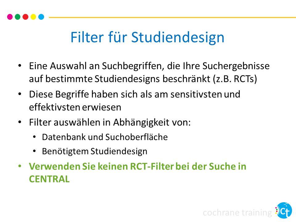 cochrane training Filter für Studiendesign Eine Auswahl an Suchbegriffen, die Ihre Suchergebnisse auf bestimmte Studiendesigns beschränkt (z.B. RCTs)