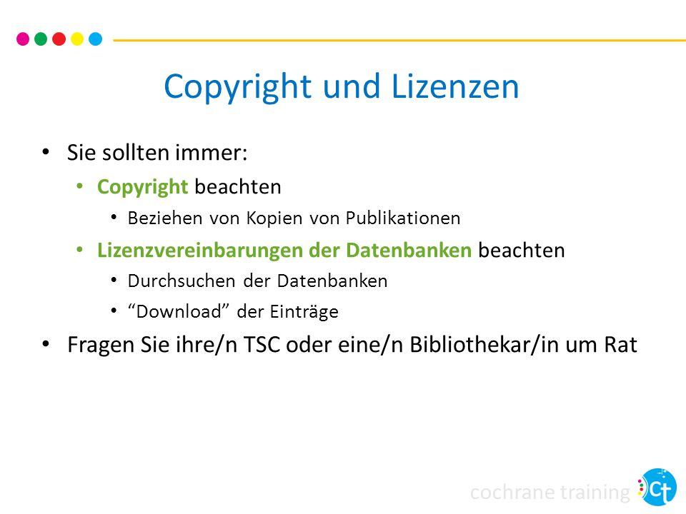 cochrane training Copyright und Lizenzen Sie sollten immer: Copyright beachten Beziehen von Kopien von Publikationen Lizenzvereinbarungen der Datenban