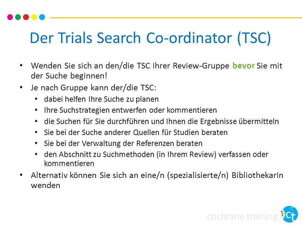 cochrane training Der Trials Search Co-ordinator (TSC) Wenden Sie sich an den/die TSC Ihrer Review-Gruppe bevor Sie mit der Suche beginnen! Je nach Gr