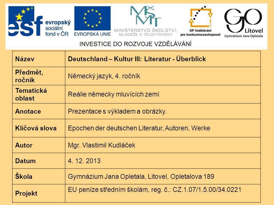 NázevDeutschland – Kultur III: Literatur - Überblick Předmět, ročník Německý jazyk, 4. ročník Tematická oblast Reálie německy mluvících zemí AnotacePr