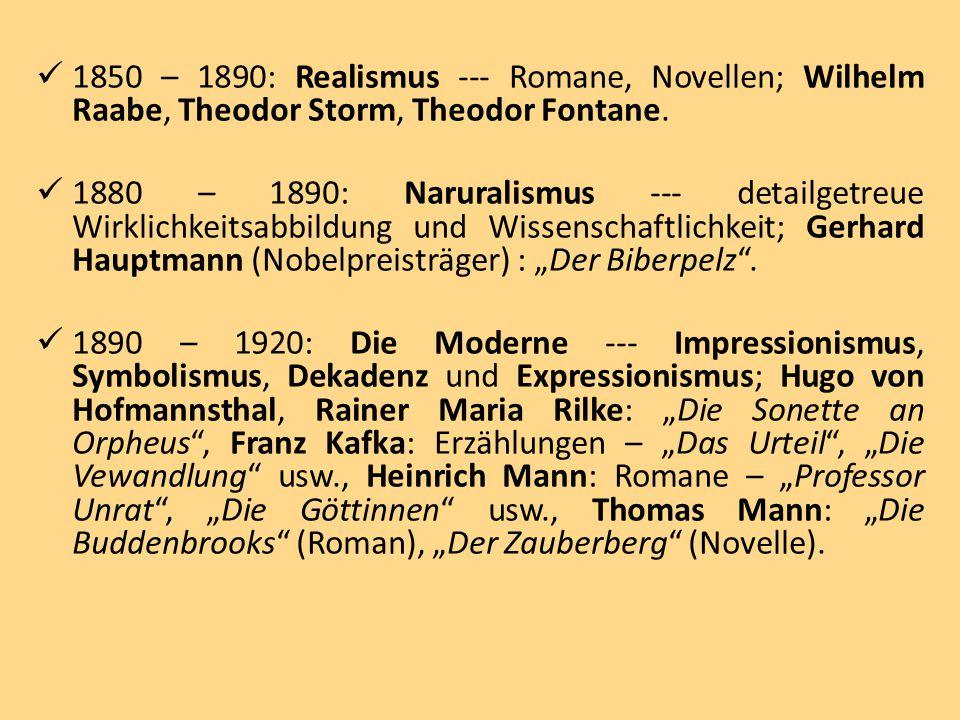 1850 – 1890: Realismus --- Romane, Novellen; Wilhelm Raabe, Theodor Storm, Theodor Fontane. 1880 – 1890: Naruralismus --- detailgetreue Wirklichkeitsa