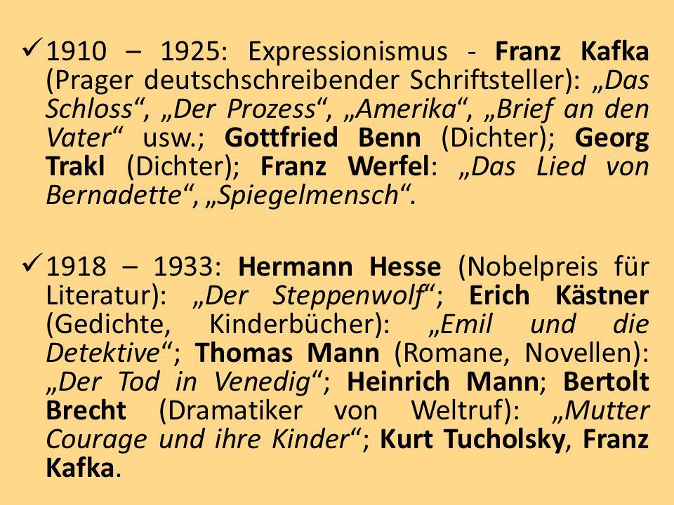"""1910 – 1925: Expressionismus - Franz Kafka (Prager deutschschreibender Schriftsteller): """"Das Schloss"""", """"Der Prozess"""", """"Amerika"""", """"Brief an den Vater"""""""