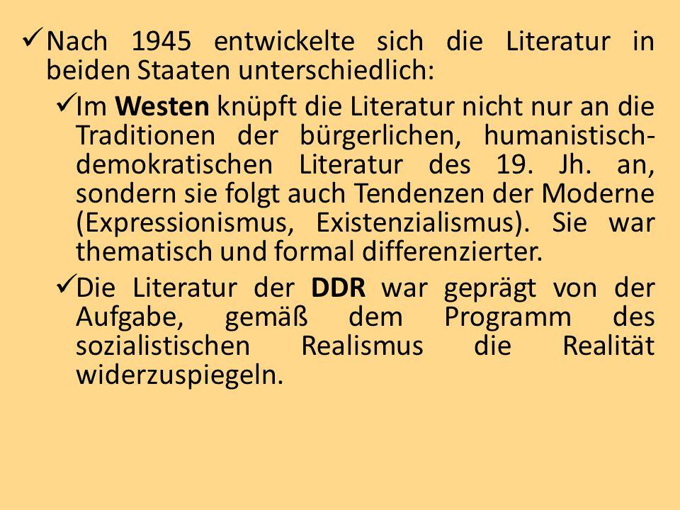 Nach 1945 entwickelte sich die Literatur in beiden Staaten unterschiedlich: Im Westen knüpft die Literatur nicht nur an die Traditionen der bürgerlichen, humanistisch- demokratischen Literatur des 19.