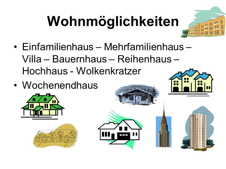 Wohnmöglichkeiten Einfamilienhaus – Mehrfamilienhaus – Villa – Bauernhaus – Reihenhaus – Hochhaus - Wolkenkratzer Wochenendhaus