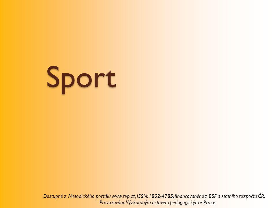 Sport Dostupné z Metodického portálu www.rvp.cz, ISSN: 1802-4785, financovaného z ESF a státního rozpočtu ČR. Provozováno Výzkumným ústavem pedagogick