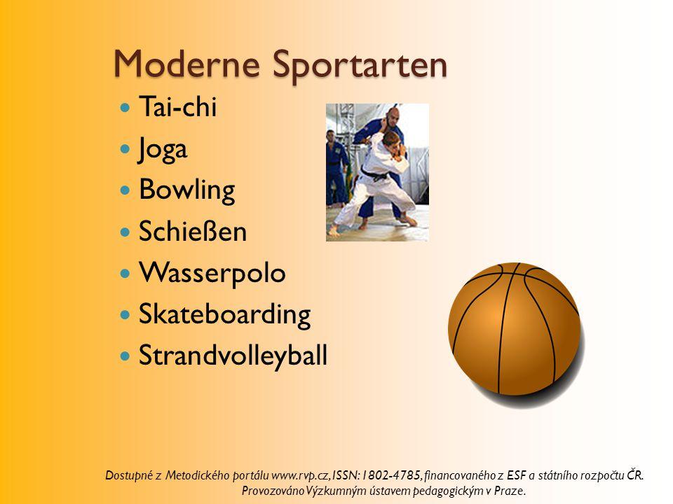 Moderne Sportarten Tai-chi Joga Bowling Schießen Wasserpolo Skateboarding Strandvolleyball Dostupné z Metodického portálu www.rvp.cz, ISSN: 1802-4785, financovaného z ESF a státního rozpočtu ČR.