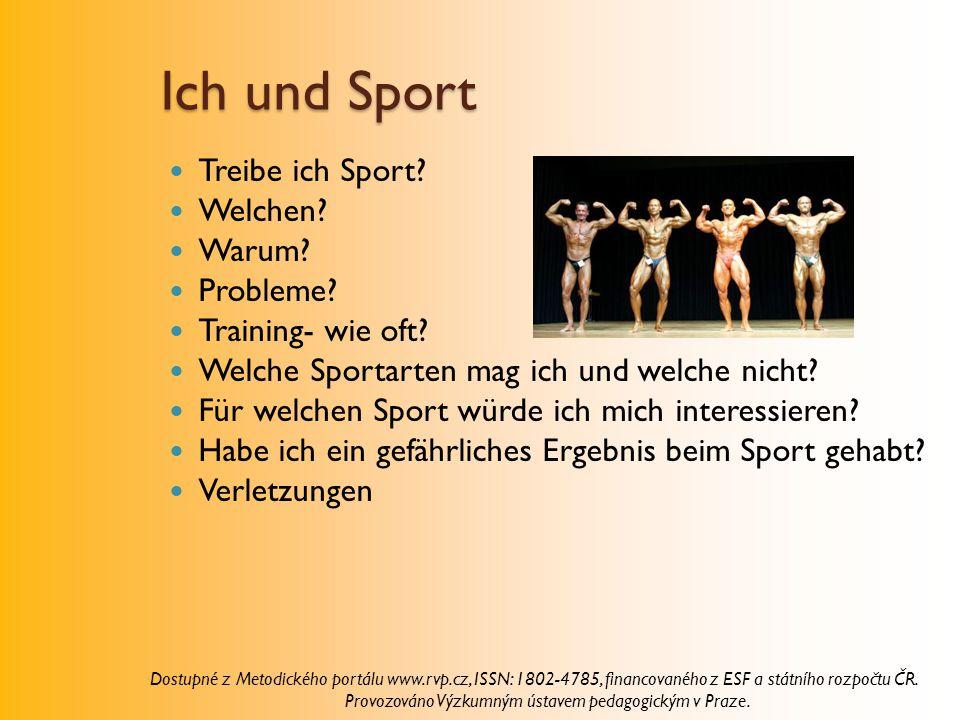 Ich und Sport Treibe ich Sport? Welchen? Warum? Probleme? Training- wie oft? Welche Sportarten mag ich und welche nicht? Für welchen Sport würde ich m