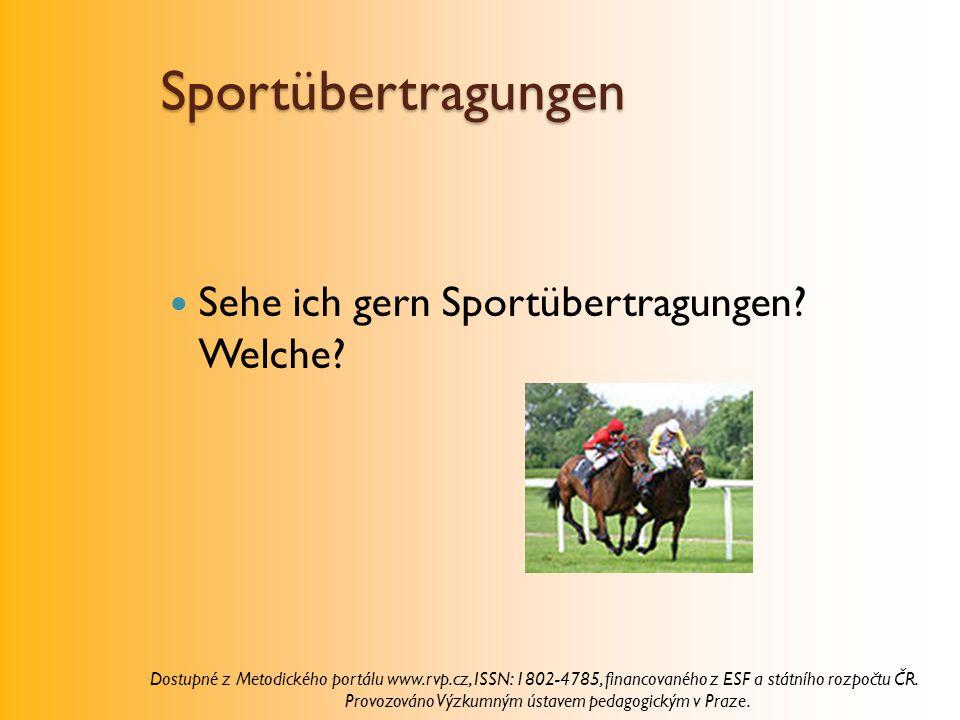 Sportübertragungen Sehe ich gern Sportübertragungen? Welche? Dostupné z Metodického portálu www.rvp.cz, ISSN: 1802-4785, financovaného z ESF a státníh