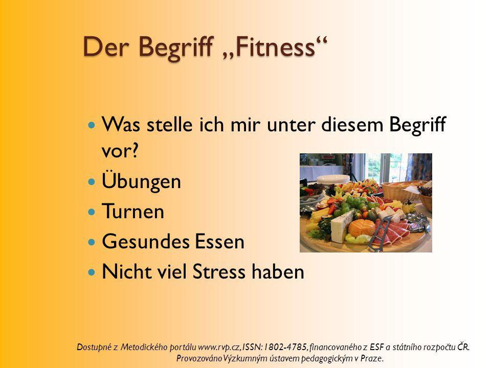 """Der Begriff """"Fitness"""" Was stelle ich mir unter diesem Begriff vor? Übungen Turnen Gesundes Essen Nicht viel Stress haben Dostupné z Metodického portál"""