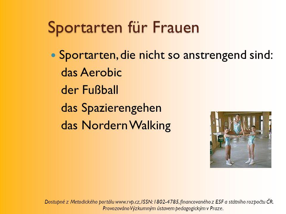 Sportarten für Frauen Sportarten, die nicht so anstrengend sind: das Aerobic der Fußball das Spazierengehen das Nordern Walking Dostupné z Metodického